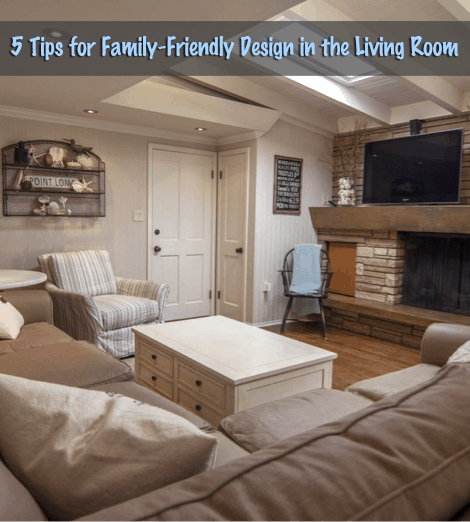 Family friendly living room ideas 5 tips for Family living room ideas