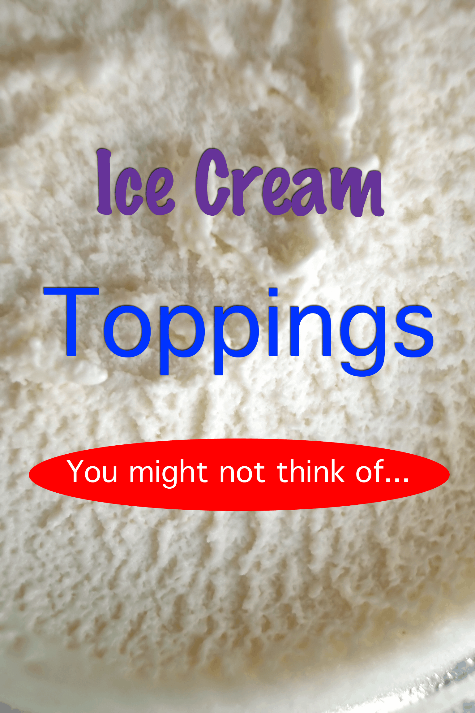 Different Ice Cream Toppings That You Might Not Think Of - Ice Cream SALE!