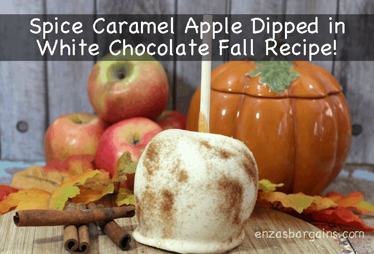 Fall Recipe - Spice Caramel Apple Dipped in White Chocolate
