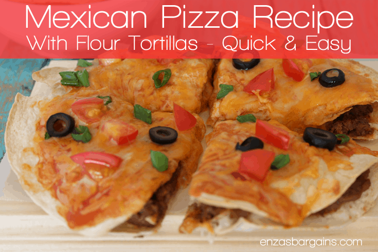 Mexican Pizza Recipe With Flour Tortillas - Quick & Easy