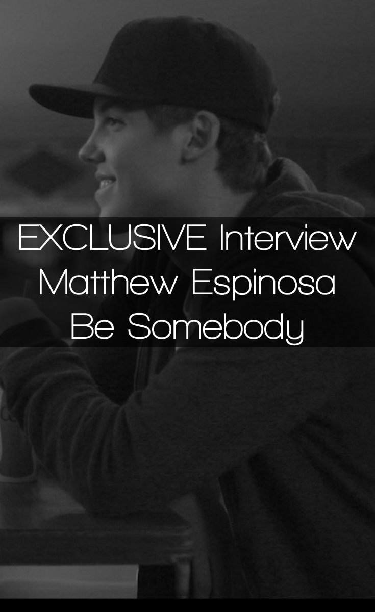 Matthew Espinosa Exclusive Interview - Be Somebody