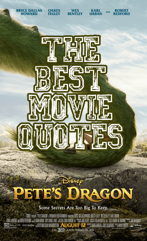 Pete's Dragon Movie Quotes - Our FAVORITE Quotes!