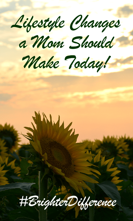 Lifestyle Changes a Mom Should Make Today! #BrighterDifference