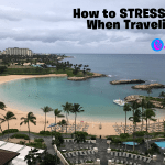 Stress Less When Traveling With These 3 Tips!