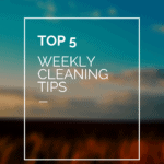 Top 5 Weekly Cleaning Habits
